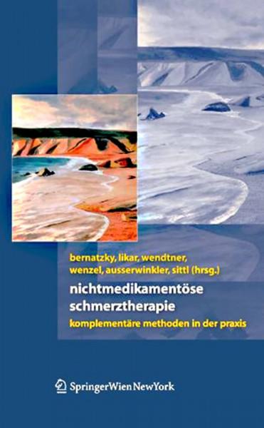 Fachbuch: Nichtmedikamentöse Schmerztherapie, Bernatzky, Likar, Wendtner, Wenzel, Ausserwinkler, Sit
